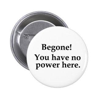 Begone! 6 Cm Round Badge