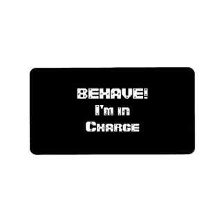BEHAVE!  I'm in charge. Black and White. Label