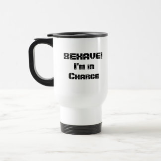 BEHAVE!  I'm in charge. Black and White. Stainless Steel Travel Mug