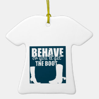 Behave Or You'll Get The Boot Ornaments