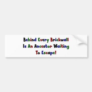 Behind Every Brickwall Is An Ancestor ... Bumper Sticker