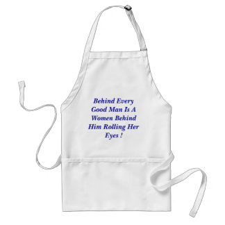 Behind Every Good Man Is A Women Behind Him Rol... Standard Apron