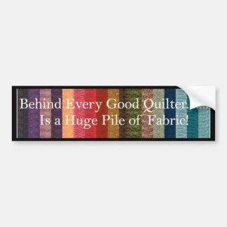Behind every good quilter bumper sticker