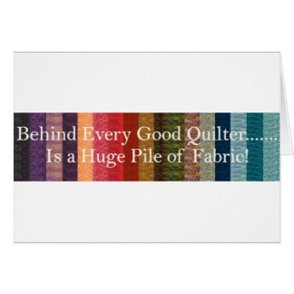 Behind every good quilter greeting card