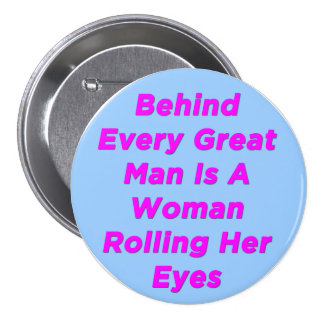 Behind Every Great Man - Button