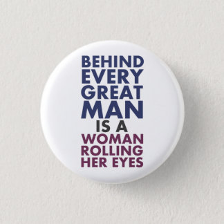 Behind Every Great Man is a Woman Rolling Her Eyes 3 Cm Round Badge