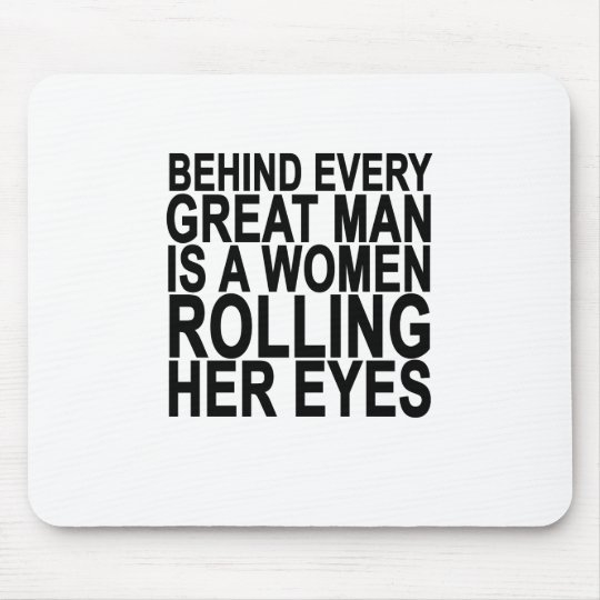 BEHIND EVERY GREAT MAN IS A WOMEN ROLLING