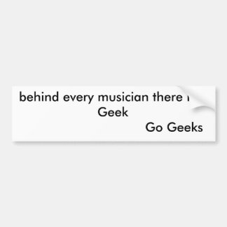 behind every musician there is a Geek          ... Bumper Sticker
