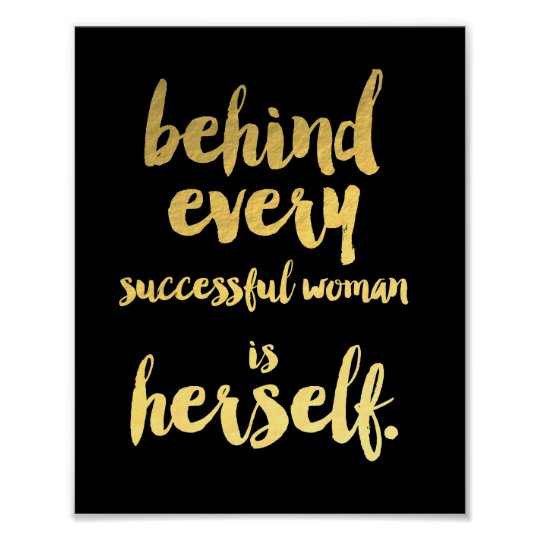 BEHIND EVERY SUCCESSFUL WOMAN IS HERSELF art print