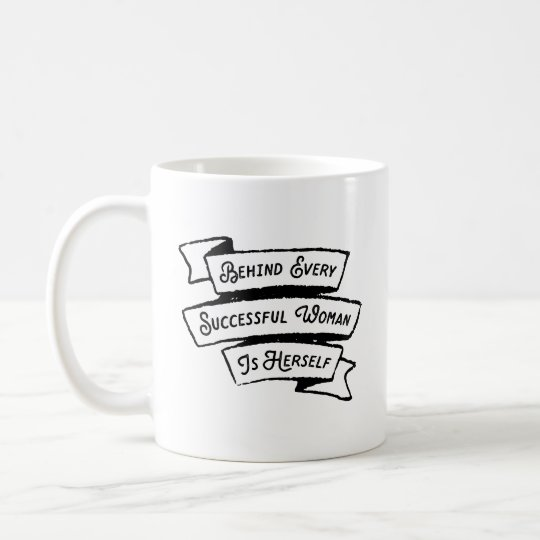 Behind Every Successful Woman Is Herself Coffee Mug