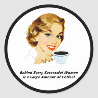 Behind Every Successful Woman Round Sticker