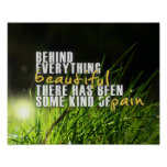 Behind Everything Beautiful - Motivational Quote Poster