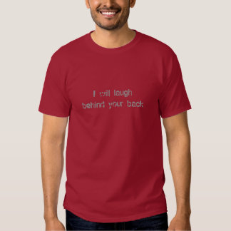 Behind your back tee shirts