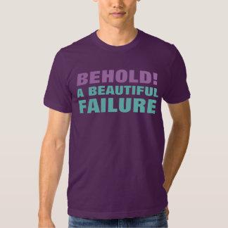 BEHOLD! A BEAUTIFUL FAILURE T-SHIRT