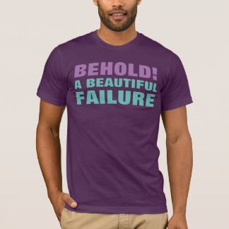 BEHOLD! A BEAUTIFUL FAILURE T-Shirt