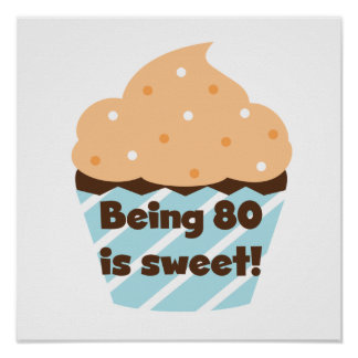 Being 80 is Sweet Birthday T-shirts and Gifts Poster