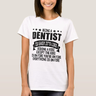 BEING A DENTIST IS EASY.IT'S LIKE T-Shirt