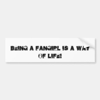 Being a fangirl is a way of life bumper sticker