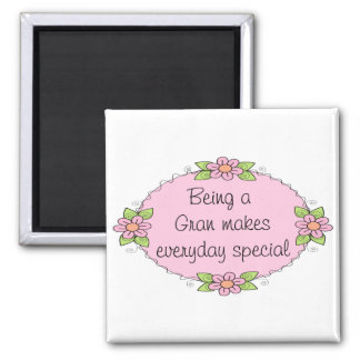 Being a Gran makes everyday Special Square Magnet