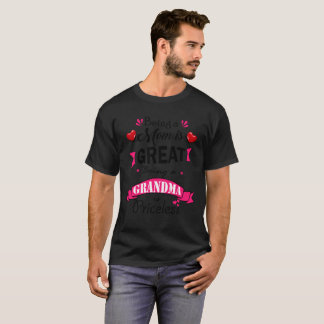 Being a Mom Is Great Being a Grandma Is Priceless T-Shirt