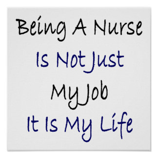 Being A Nurse Is Not Just My Job It Is My Life Poster