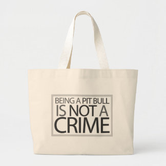 Being a Pit Bull is Not a Crime Large Tote Bag