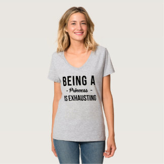 BEING A Princess IS EXHAUSTING T-Shirt