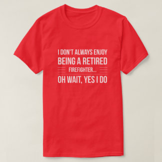 Being a retired Firefighter T-Shirt