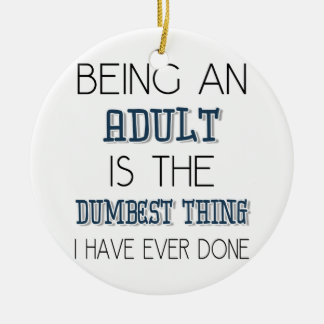 Being An Adult Is The Dumbest Thing - Quote Christmas Ornament
