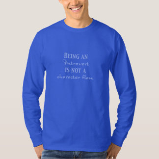 Being an Introvert is not a Character Flaw T-Shirt
