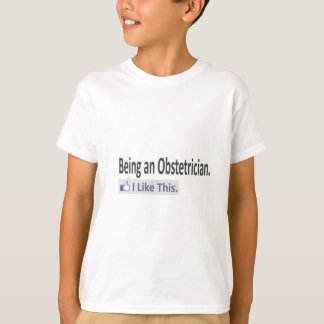 Being an Obstetrician...I Like This Tshirts
