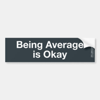 Being Average is Okay Bumper Sticker