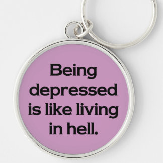 Being Depressed Is Like Living In Hell Silver-Colored Round Key Ring