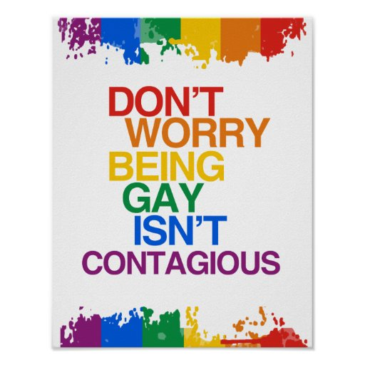 BEING GAY ISN'T CONTAGIOUS POSTERS
