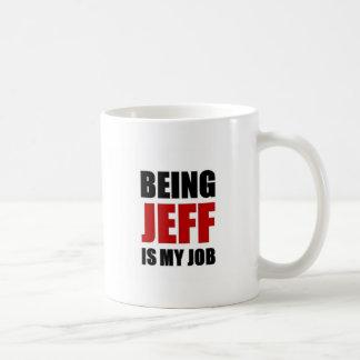 Being jeff is my job basic white mug