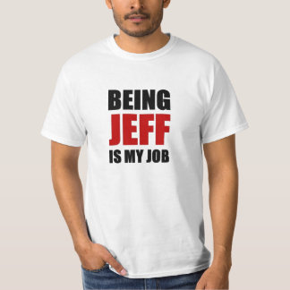 Being jeff is my job T-Shirt