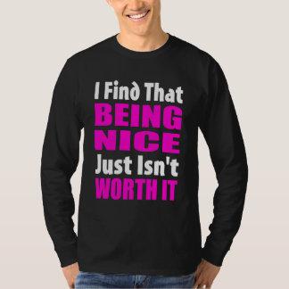 Being Nice Just Isn't Worth It - Funny Slogan T-Shirt