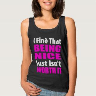 Being Nice Just Isn't Worth It - Funny Slogan Tank Top