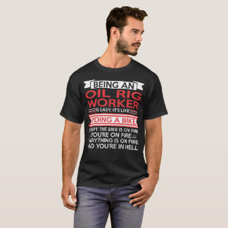 Being Oil Rig Worker Easy Riding Bike Except Fire T-Shirt
