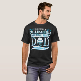 Being Plumber Is Honor Being Dad Priceless T-Shirt