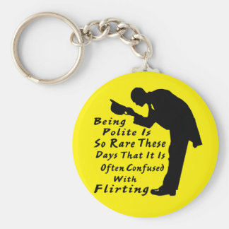 Being Polite Is So Rare It Is Confused w Flirting Basic Round Button Key Ring