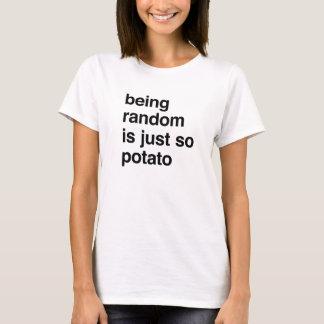 Being Random is Potato T-Shirt
