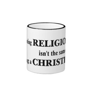 Being religious isn t the same as being Christian Coffee Mug
