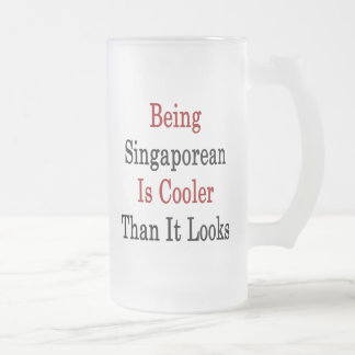Being Singaporean Is Cooler Than It Looks 16 Oz Frosted Glass Beer Mug