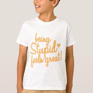 being stupid feels great! tees