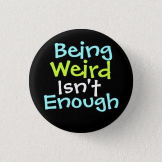 """ Being Weird Isn't Enough ! "" 3 Cm Round Badge"
