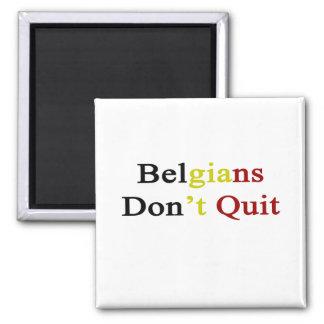 Belgians Don t Quit Fridge Magnet