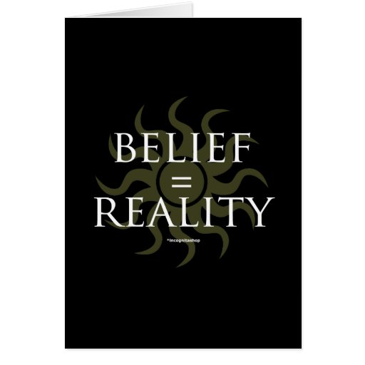 Belief = Reality Greeting Card