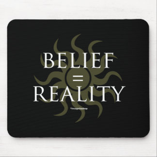 Belief = Reality Mousepads