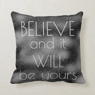 BELIEVE and it WILL be yours Inspirational Cushion